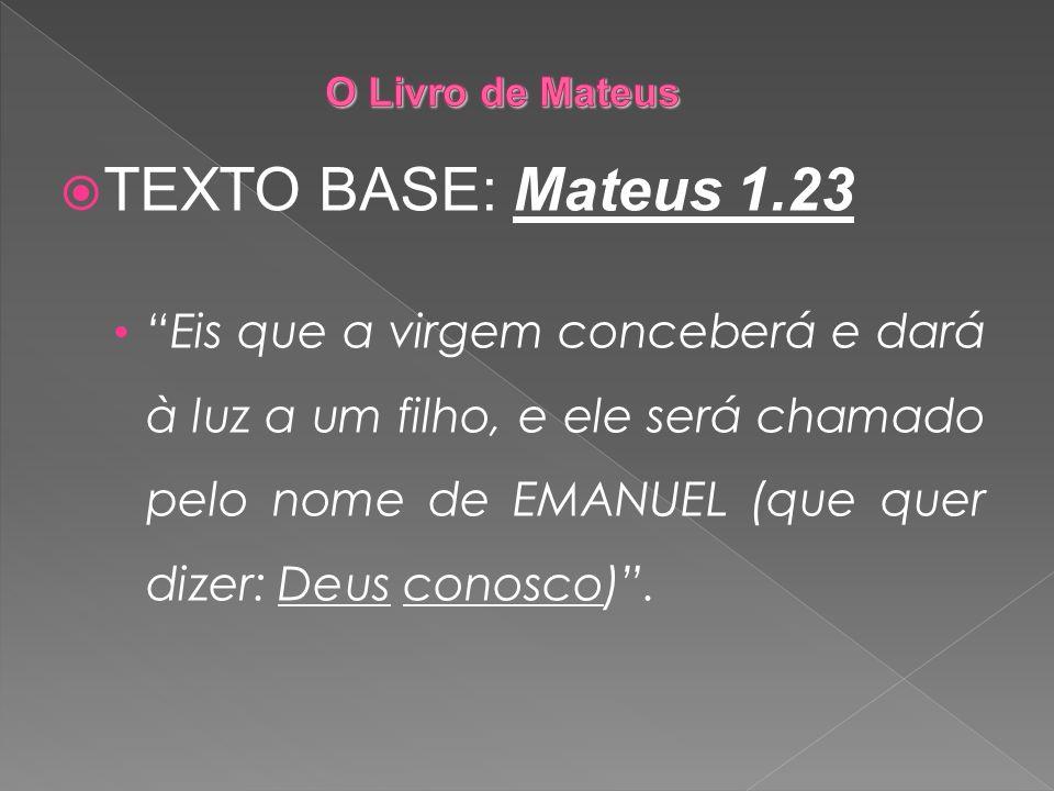 TEXTO BASE: Mateus 1.23 Eis que a virgem conceberá e dará à luz a um filho, e ele será chamado pelo nome de EMANUEL (que quer dizer: Deus conosco).