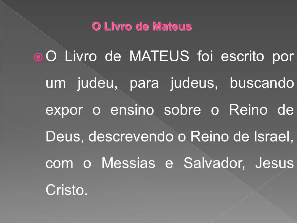 O Livro de MATEUS foi escrito por um judeu, para judeus, buscando expor o ensino sobre o Reino de Deus, descrevendo o Reino de Israel, com o Messias e