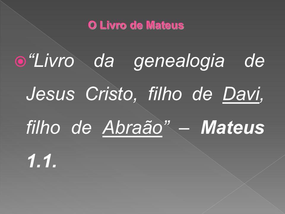 Livro da genealogia de Jesus Cristo, filho de Davi, filho de Abraão – Mateus 1.1.