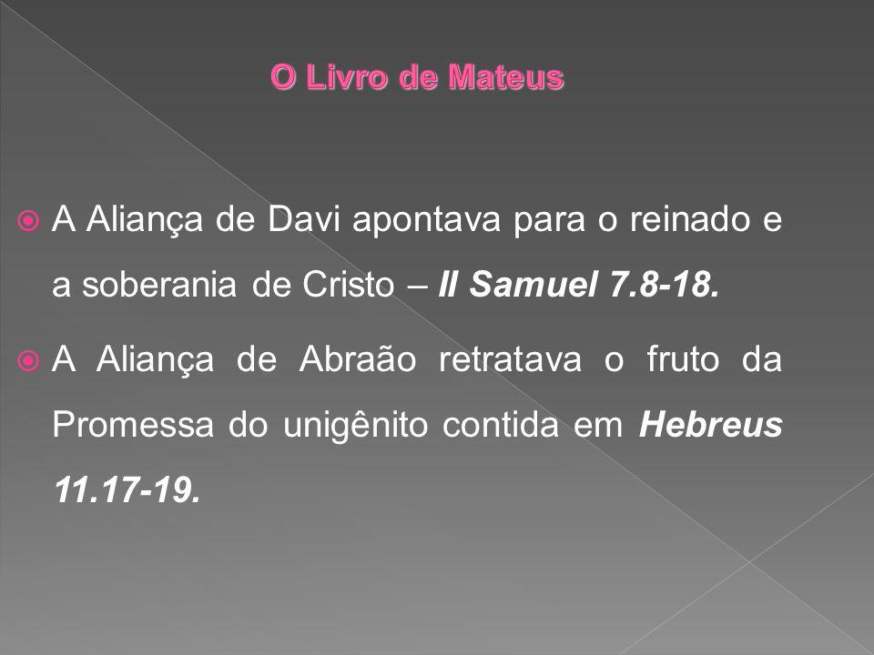 A Aliança de Davi apontava para o reinado e a soberania de Cristo – II Samuel 7.8-18. A Aliança de Abraão retratava o fruto da Promessa do unigênito c