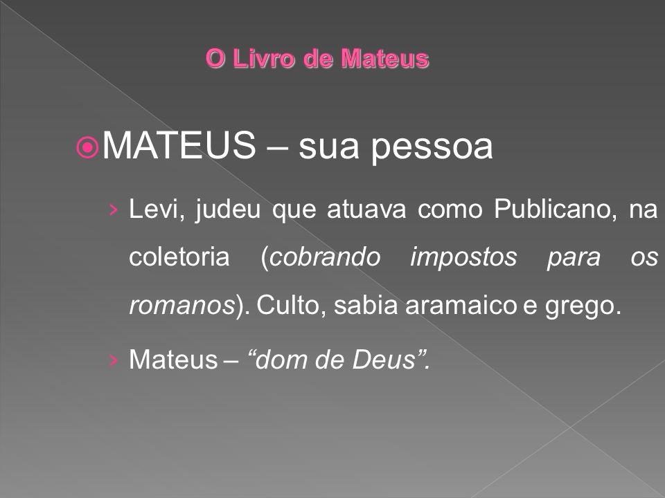 MATEUS – sua pessoa Levi, judeu que atuava como Publicano, na coletoria (cobrando impostos para os romanos). Culto, sabia aramaico e grego. Mateus – d