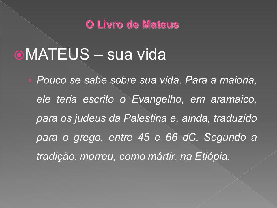 MATEUS – sua vida Pouco se sabe sobre sua vida. Para a maioria, ele teria escrito o Evangelho, em aramaico, para os judeus da Palestina e, ainda, trad