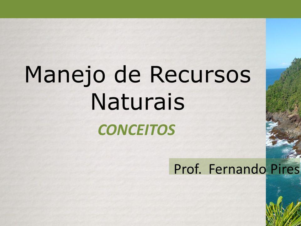 Manejo de Recursos Naturais CONCEITOS Prof. Fernando Pires