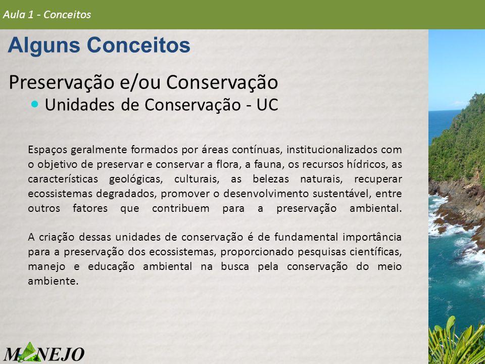 Preservação e/ou Conservação Unidades de Conservação - UC Alguns Conceitos Aula 1 - Conceitos Espaços geralmente formados por áreas contínuas, institu