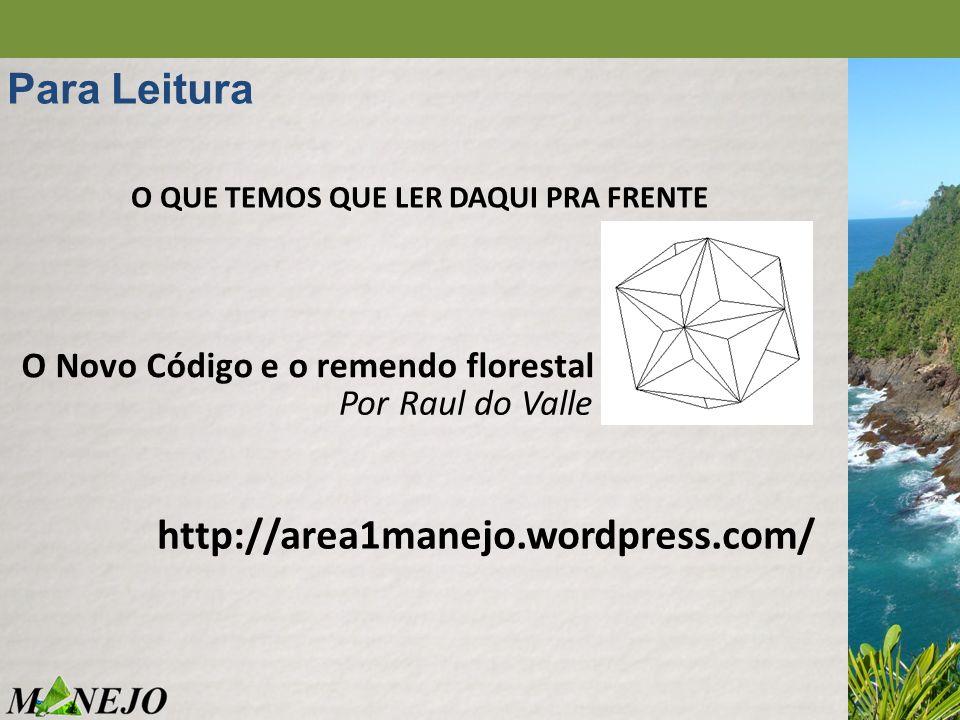 O QUE TEMOS QUE LER DAQUI PRA FRENTE Para Leitura O Novo Código e o remendo florestal Por Raul do Valle http://area1manejo.wordpress.com/