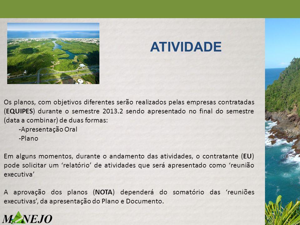 Os planos, com objetivos diferentes serão realizados pelas empresas contratadas (EQUIPES) durante o semestre 2013.2 sendo apresentado no final do seme