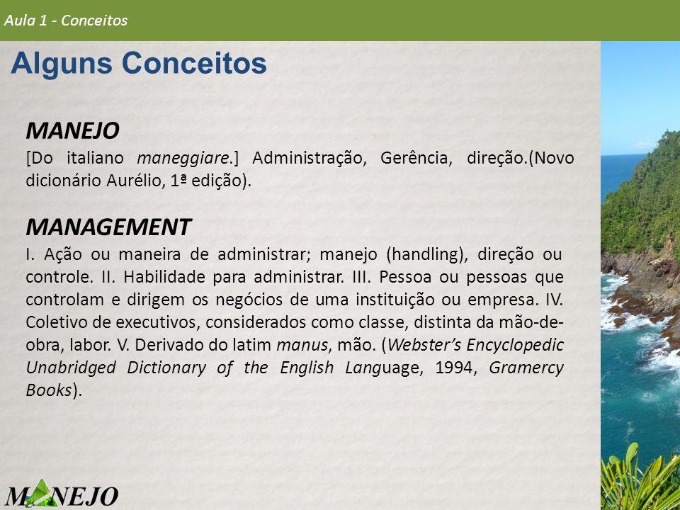 Alguns Conceitos Aula 1 - Conceitos MANEJO [Do italiano maneggiare.] Administração, Gerência, direção.(Novo dicionário Aurélio, 1ª edição). MANAGEMENT