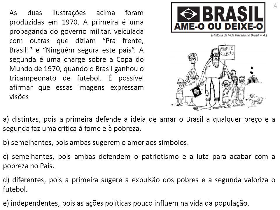 a) distintas, pois a primeira defende a ideia de amar o Brasil a qualquer preço e a segunda faz uma crítica à fome e à pobreza. b) semelhantes, pois a