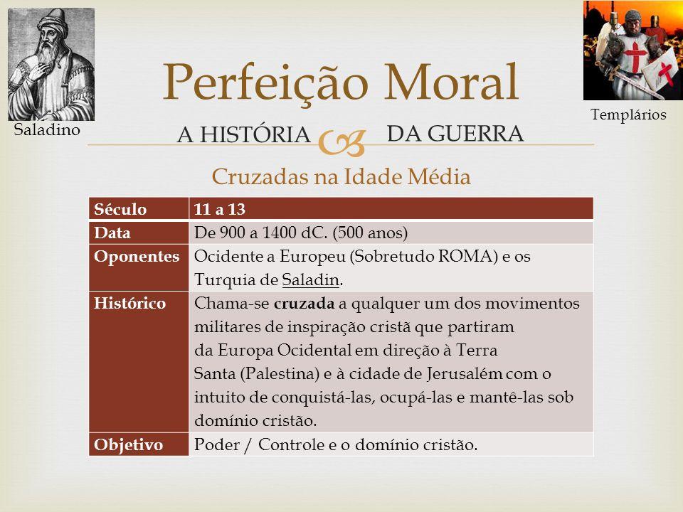 Cruzadas na Idade Média Perfeição Moral A HISTÓRIA DA GUERRA