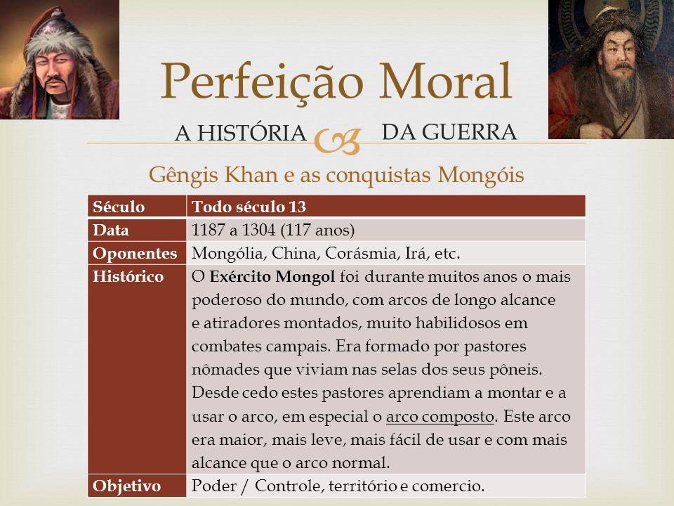 Gêngis Khan e as conquistas Mongóis Perfeição Moral A HISTÓRIA DA GUERRA
