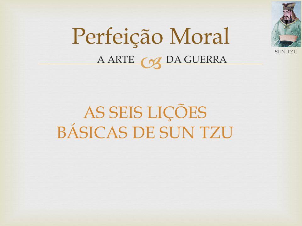 DA GUERRA Perfeição Moral A ARTE SUN TZU