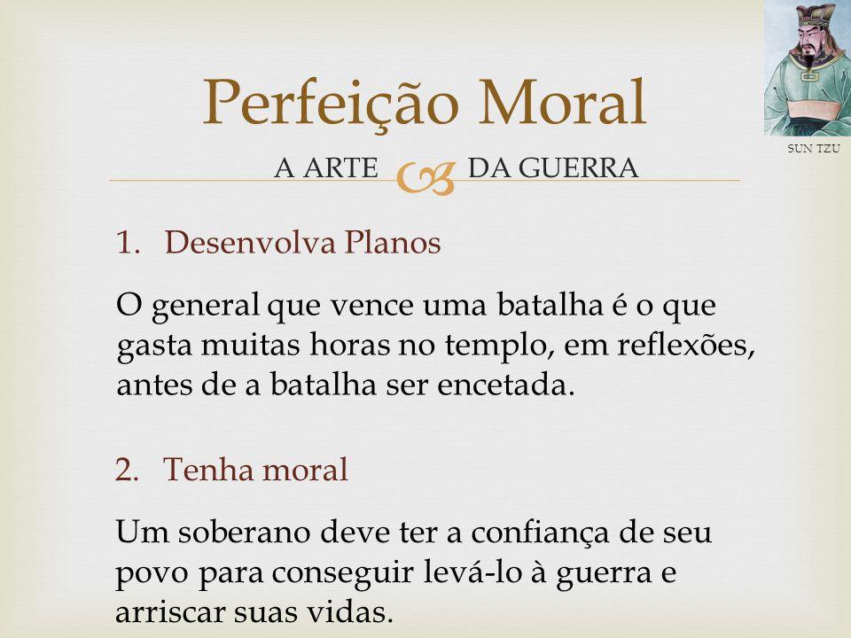 DA GUERRA Perfeição Moral A ARTE AS SEIS LIÇÕES BÁSICAS DE SUN TZU SUN TZU