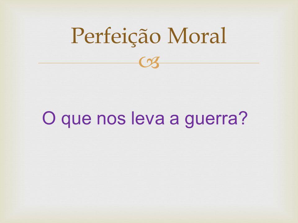 Perfeição Moral Se você conhece o inimigo e conhece a si mesmo, não precisa temer o resultado de cem batalhas.