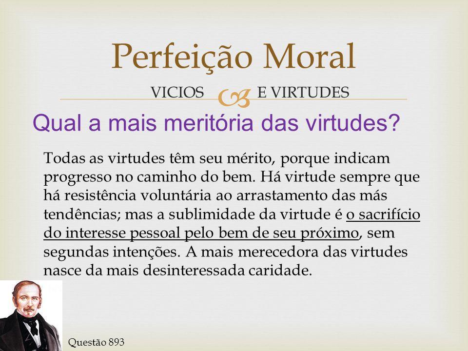 E VIRTUDES Perfeição Moral VICIOS Qual é o pior vicio.