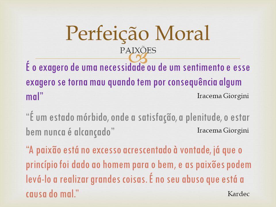 E VIRTUDES Perfeição Moral VICIOS Baseado em nossos vícios e virtudes, como lidar com nossas paixões?
