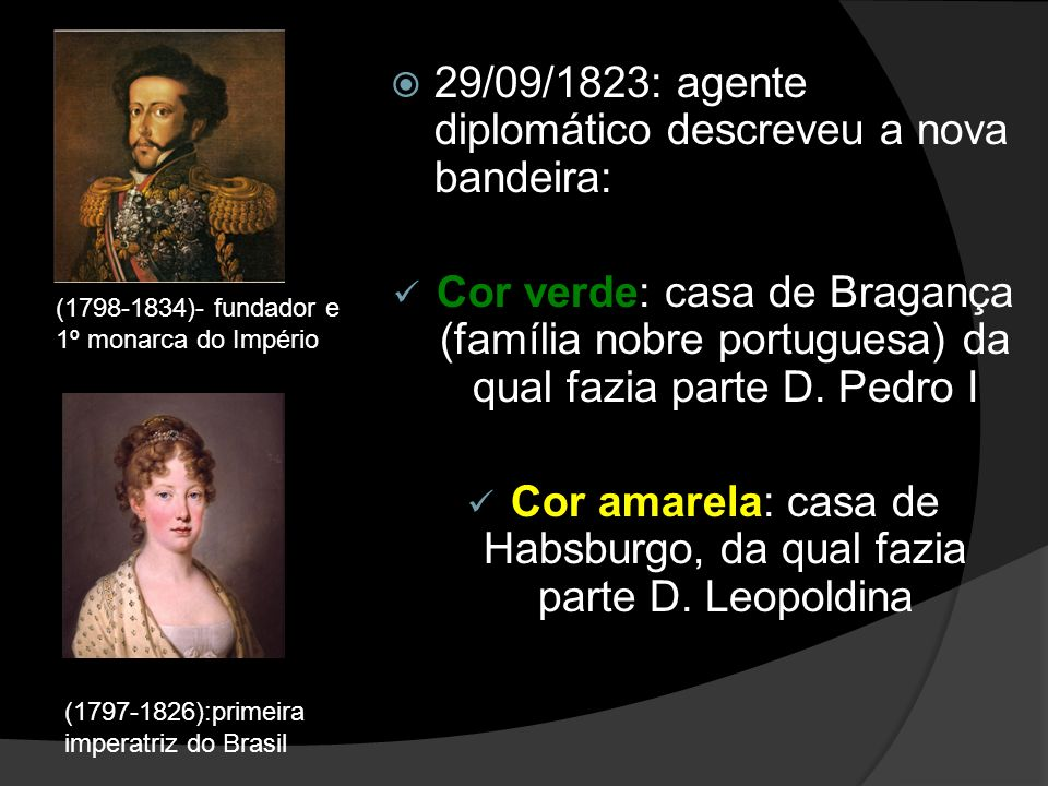 29/09/1823: agente diplomático descreveu a nova bandeira: Cor verde: casa de Bragança (família nobre portuguesa) da qual fazia parte D.