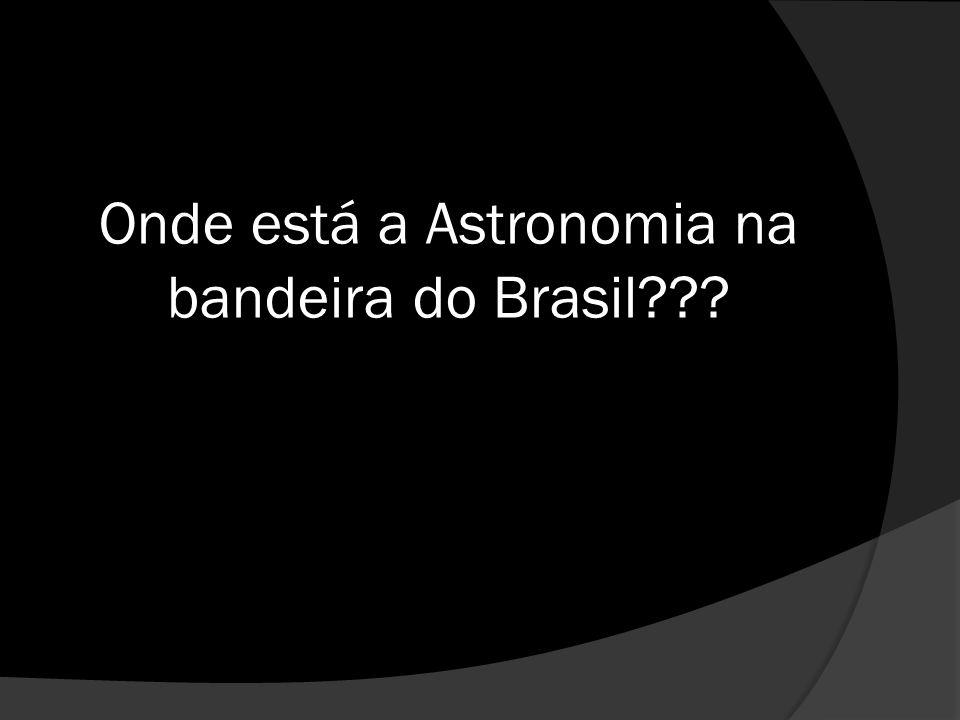 Onde está a Astronomia na bandeira do Brasil???