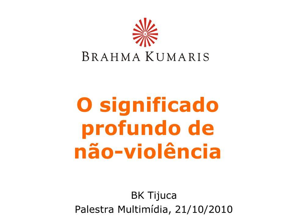 O significado profundo de não-violência BK Tijuca Palestra Multimídia, 21/10/2010
