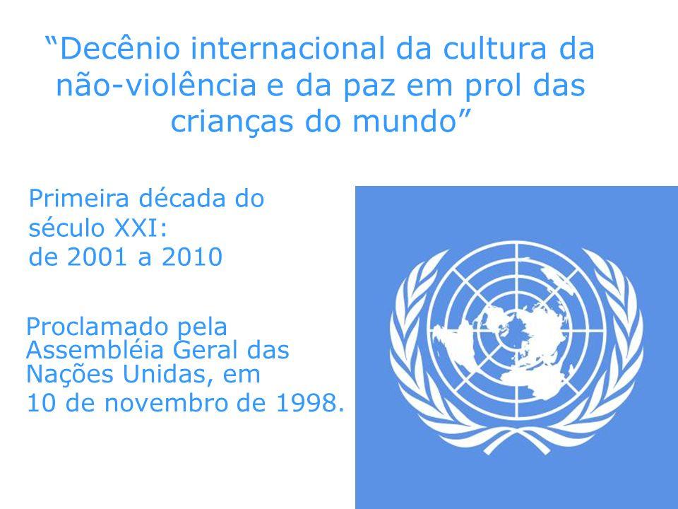 Decênio internacional da cultura da não-violência e da paz em prol das crianças do mundo Proclamado pela Assembléia Geral das Nações Unidas, em 10 de