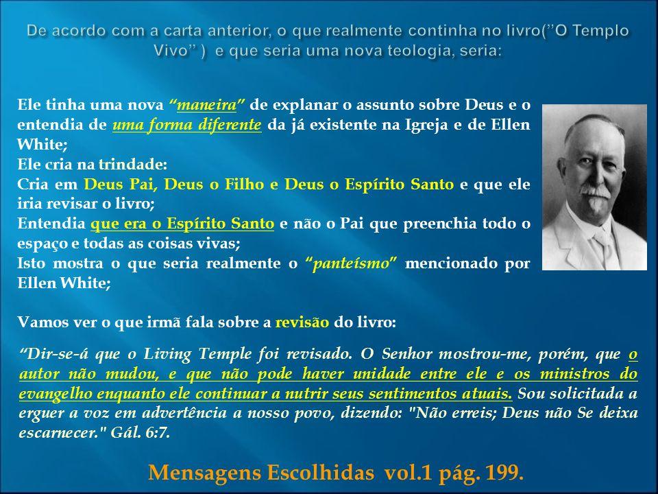 Mensagens Escolhidas vol.1 pág. 199. Ele tinha uma novamaneira de explanar o assunto sobre Deus e o entendia de uma forma diferente da já existente na
