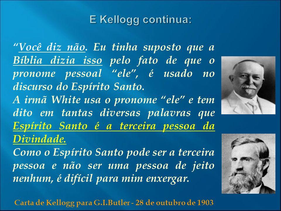 Carta de Kellogg para G.I.Butler - 28 de outubro de 1903 Você diz não. Eu tinha suposto que a Bíblia dizia isso pelo fato de que o pronome pessoal ele