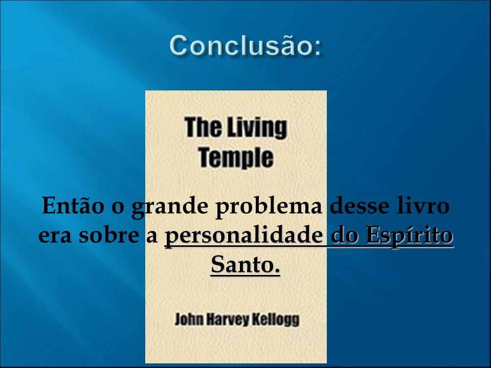 personalidade do Espírito Santo. Então o grande problema desse livro era sobre a personalidade do Espírito Santo.
