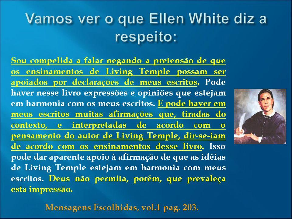 Mensagens Escolhidas, vol.1 pag. 203. Sou compelida a falar negando a pretensão de que os ensinamentos de Living Temple possam ser apoiados por declar