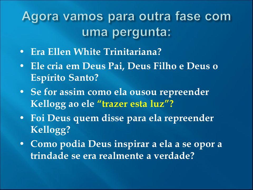 Era Ellen White Trinitariana? Ele cria em Deus Pai, Deus Filho e Deus o Espírito Santo? Se for assim como ela ousou repreender Kellogg ao ele trazer e