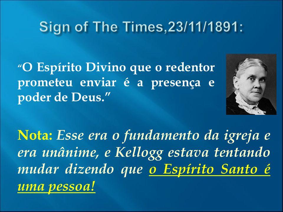 O Espírito Divino que o redentor prometeu enviar é a presença e poder de Deus. Nota: Esse era o fundamento da igreja e era unânime, e Kellogg estava t