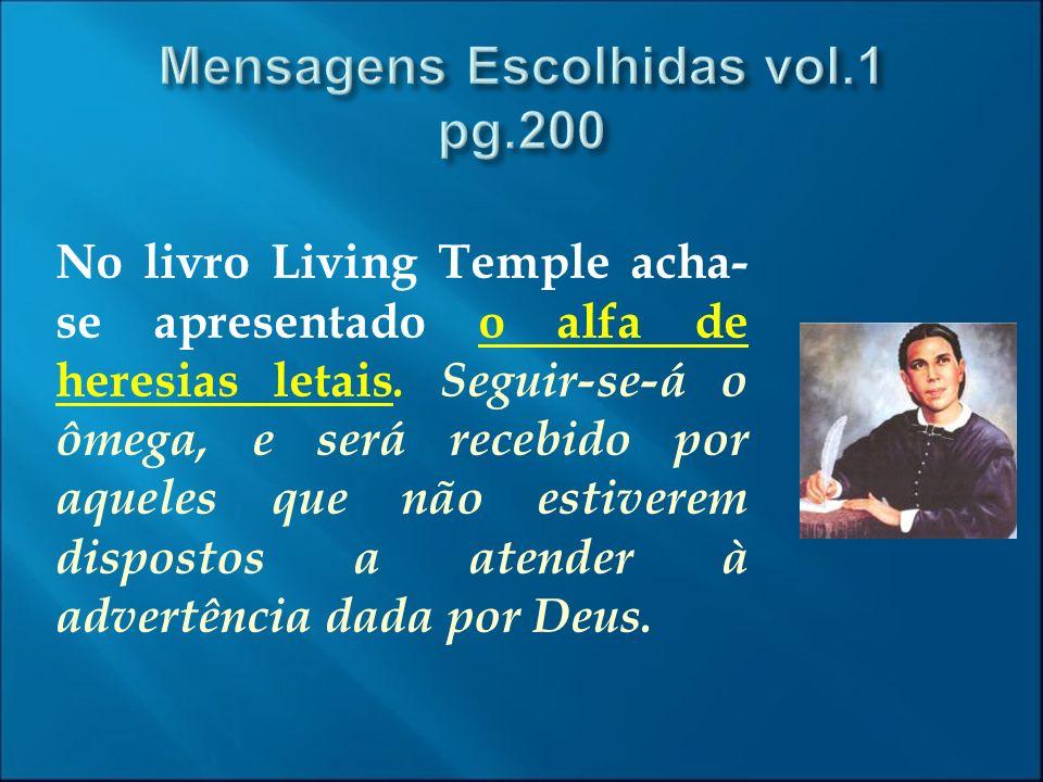No livro Living Temple acha- se apresentado o alfa de heresias letais. Seguir-se-á o ômega, e será recebido por aqueles que não estiverem dispostos a