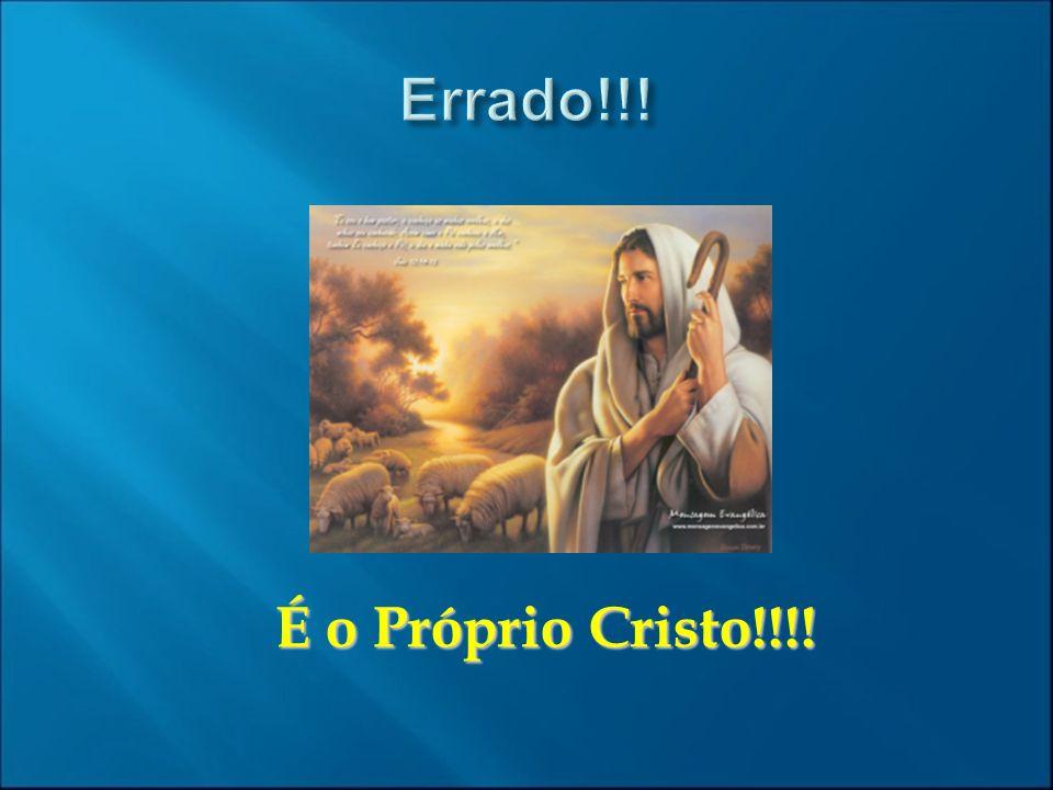 É o Próprio Cristo!!!! É o Próprio Cristo!!!!