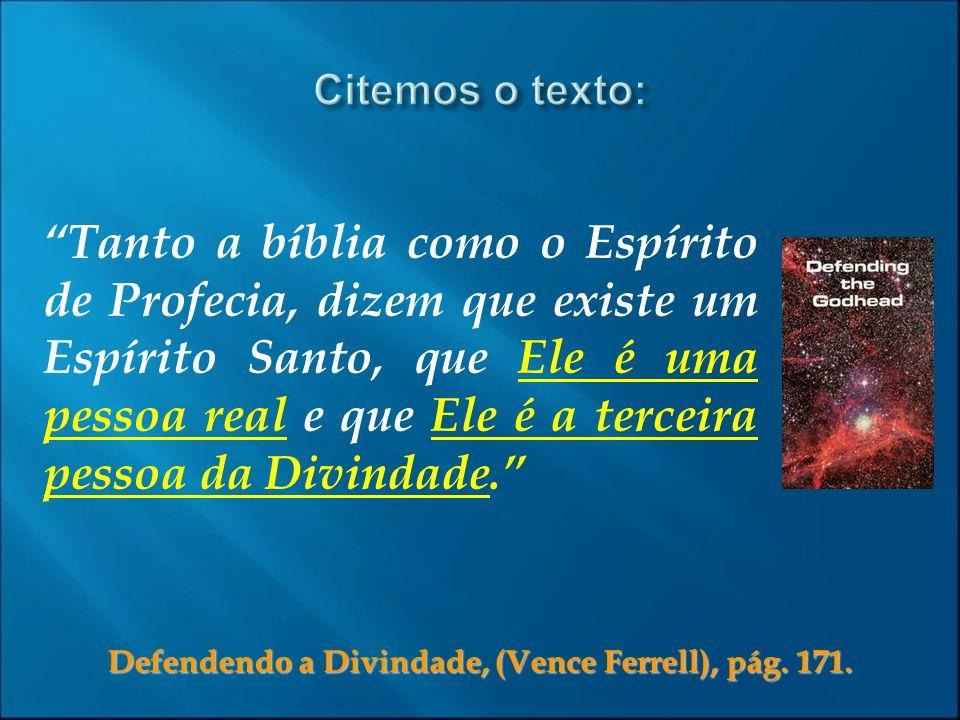 Tanto a bíblia como o Espírito de Profecia, dizem que existe um Espírito Santo, que Ele é uma pessoa real e que Ele é a terceira pessoa da Divindade.