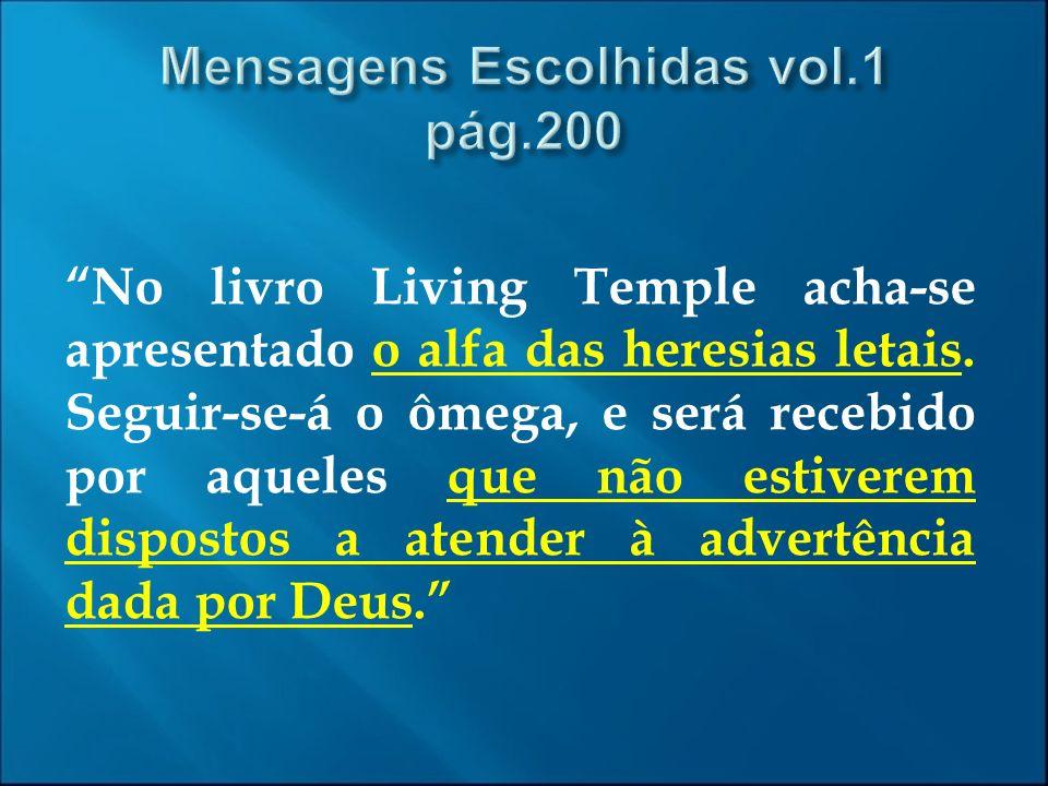 No livro Living Temple acha-se apresentado o alfa das heresias letais. Seguir-se-á o ômega, e será recebido por aqueles que não estiverem dispostos a