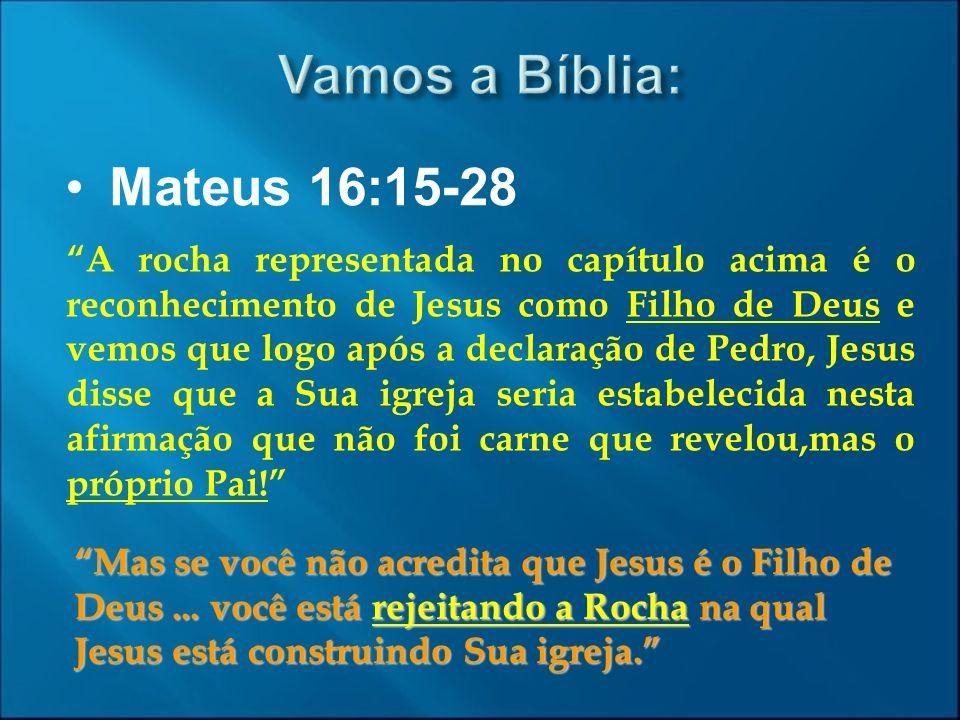Mateus 16:15-28 A rocha representada no capítulo acima é o reconhecimento de Jesus como Filho de Deus e vemos que logo após a declaração de Pedro, Jes