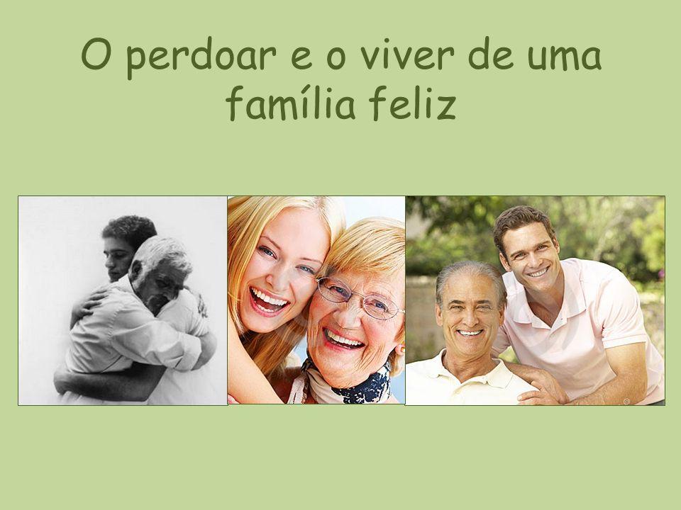 O perdoar e o viver de uma família feliz