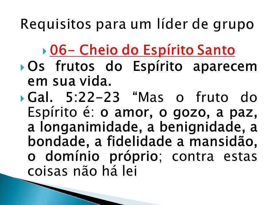 06- Cheio do Espírito Santo Os frutos do Espírito aparecem em sua vida. Gal. 5:22-23 Mas o fruto do Espírito é: o amor, o gozo, a paz, a longanimidade