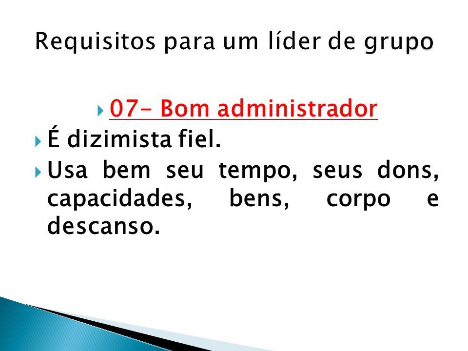 07- Bom administrador É dizimista fiel. Usa bem seu tempo, seus dons, capacidades, bens, corpo e descanso.