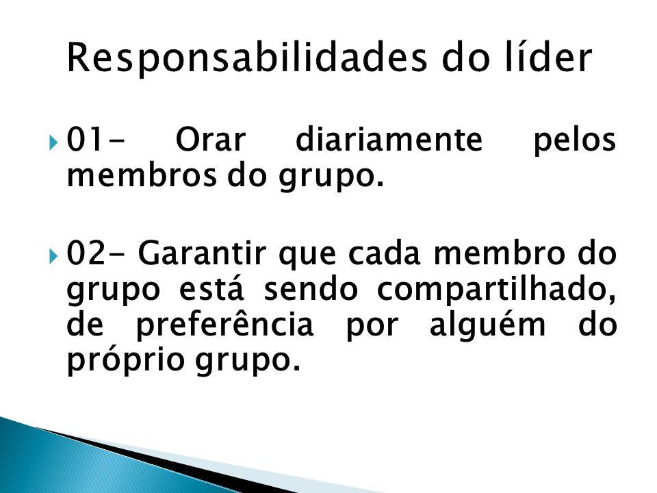 01- Orar diariamente pelos membros do grupo. 02- Garantir que cada membro do grupo está sendo compartilhado, de preferência por alguém do próprio grup