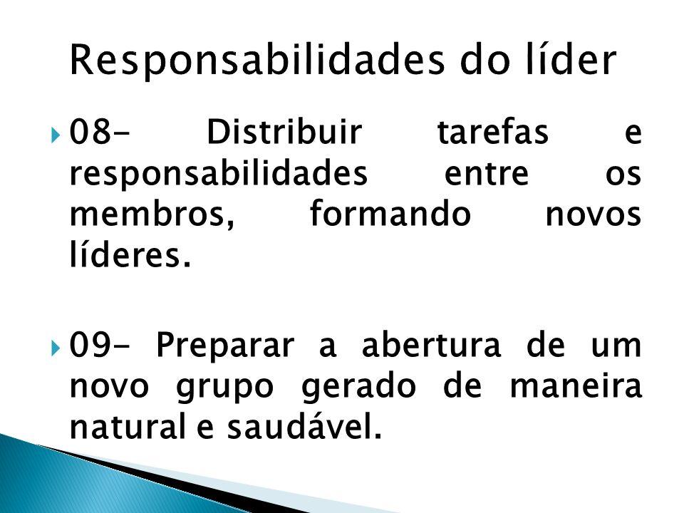 08- Distribuir tarefas e responsabilidades entre os membros, formando novos líderes. 09- Preparar a abertura de um novo grupo gerado de maneira natura