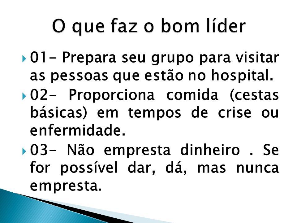 01- Prepara seu grupo para visitar as pessoas que estão no hospital. 02- Proporciona comida (cestas básicas) em tempos de crise ou enfermidade. 03- Nã
