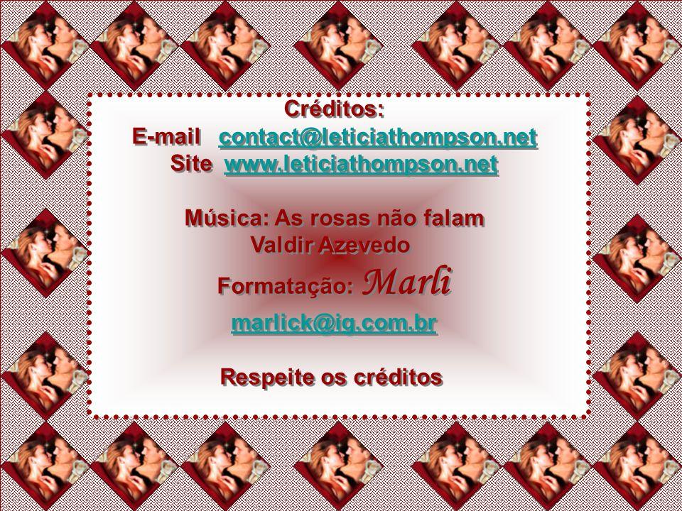 Créditos: E-mail contact@leticiathompson.netcontact@leticiathompson.net Site www.leticiathompson.netwww.leticiathompson.net Música: As rosas não falam Valdir Azevedo Formatação: Marli marlick@ig.com.br Respeite os créditos Créditos: E-mail contact@leticiathompson.netcontact@leticiathompson.net Site www.leticiathompson.netwww.leticiathompson.net Música: As rosas não falam Valdir Azevedo Formatação: Marli marlick@ig.com.br Respeite os créditos
