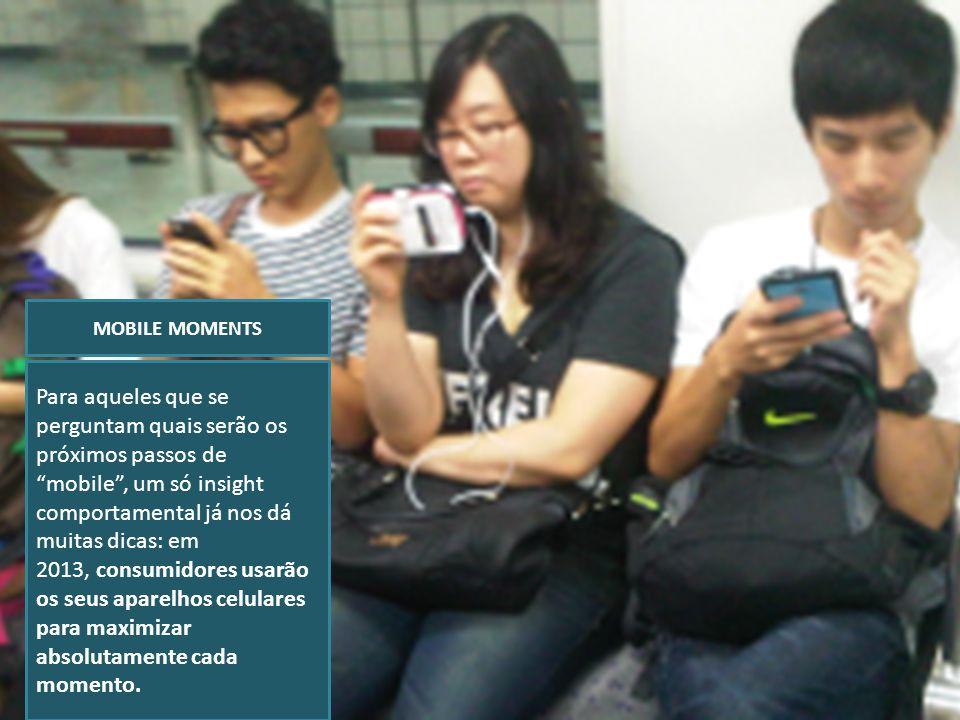 Para aqueles que se perguntam quais serão os próximos passos de mobile, um só insight comportamental já nos dá muitas dicas: em 2013, consumidores usa
