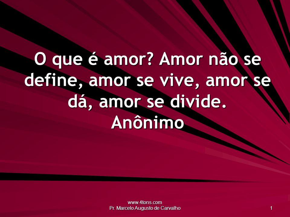 www.4tons.com Pr.Marcelo Augusto de Carvalho 1 O que é amor.