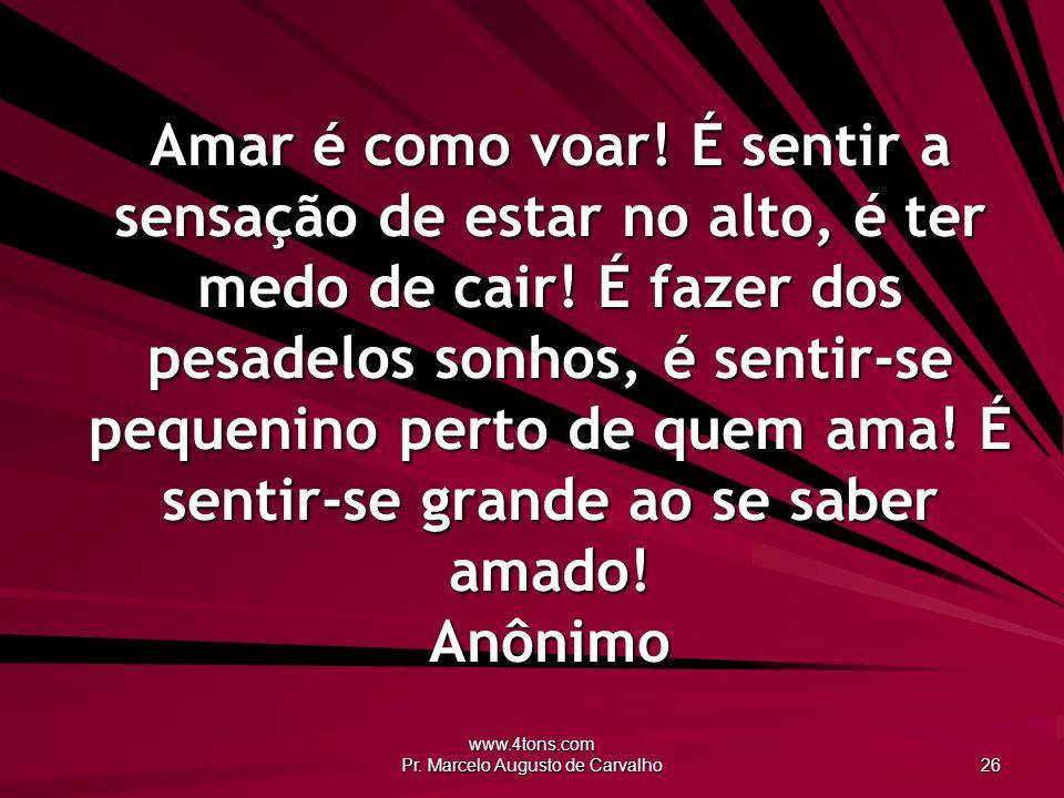 www.4tons.com Pr.Marcelo Augusto de Carvalho 26 Amar é como voar.
