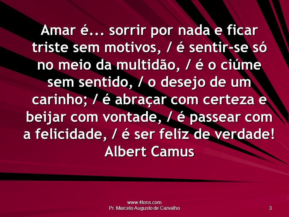 www.4tons.com Pr.Marcelo Augusto de Carvalho 3 Amar é...