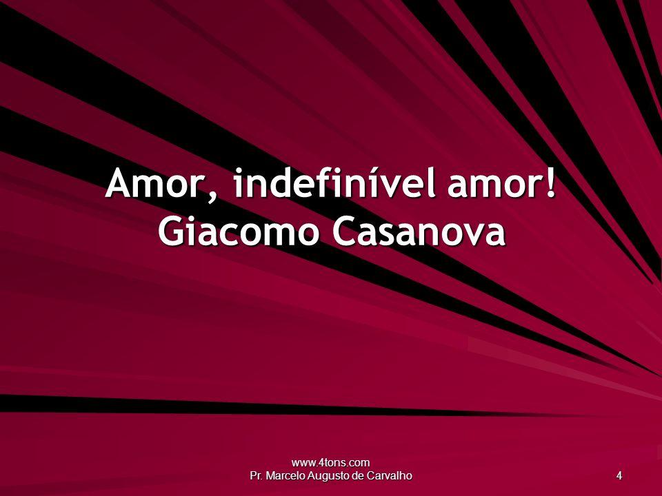 www.4tons.com Pr. Marcelo Augusto de Carvalho 4 Amor, indefinível amor! Giacomo Casanova