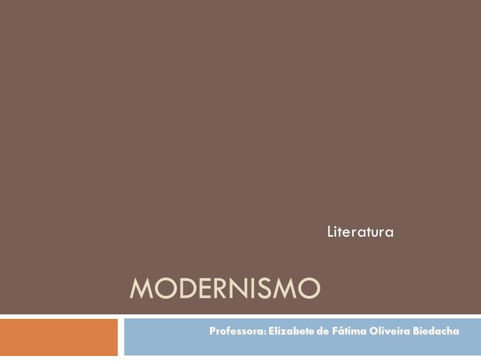MODERNISMO Literatura Professora: Elizabete de Fátima Oliveira Biedacha