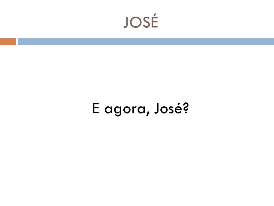 JOSÉ E agora, José?