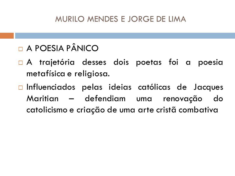 MURILO MENDES E JORGE DE LIMA A POESIA PÂNICO A trajetória desses dois poetas foi a poesia metafísica e religiosa.