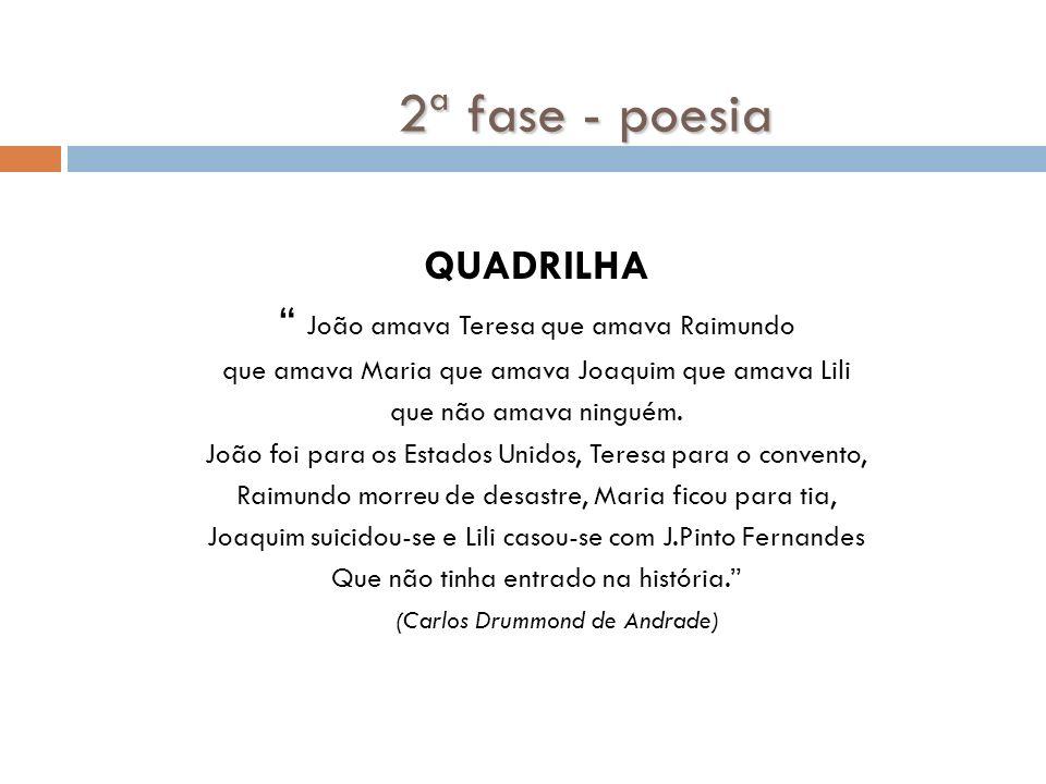 2ª fase - poesia QUADRILHA João amava Teresa que amava Raimundo que amava Maria que amava Joaquim que amava Lili que não amava ninguém.